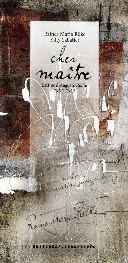 CHER MAITRE - LETTRES A AUGUSTE RODIN (1902-1913)