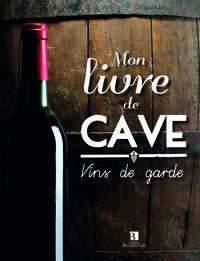 MON LIVRE DE CAVE. VINS DE GARDE