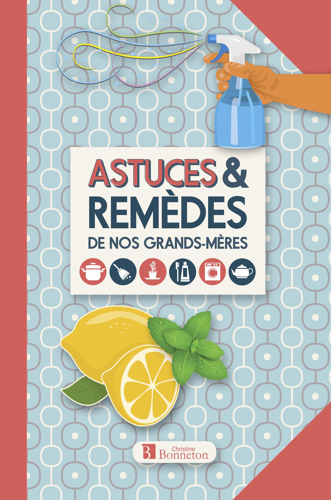 ASTUCES & REMEDES DE NOS GRANDS-MERES