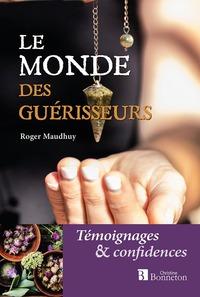 LE MONDE DES GUERISSEURS - TEMOIGNAGES ET CONFIDENCES