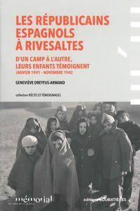 LES REPUBLICAINS ESPAGNOLS A RIVESALTES - D'UN CAMP A L'AUTRE, LEURS ENFANTS TEMOIGNENT (JANVIER 194