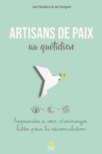 ARTISANS DE PAIX AU QUOTIDIEN - APPRENDRE A VOIR, S IMMERGER, LUTTER POUR LA RECONCILIATION