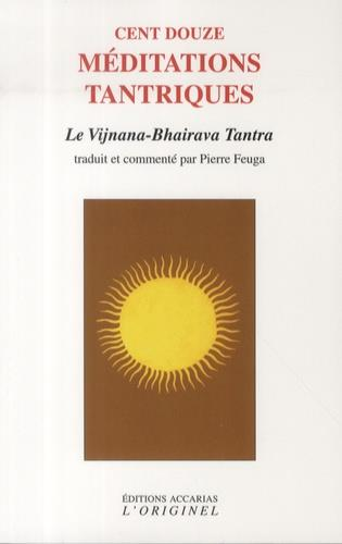 CENT DOUZE MEDIATIONS TANTRIQUES - LE VIJNANA BHAIRAVA TANTRA