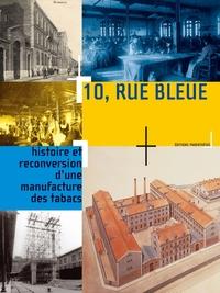 10 RUE BLEUE. HISTOIRE ET RECONVERSION D'UNE MANUFACTURE