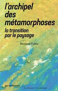 L ARCHIPEL DES METAMORPHOSES - LA TRANSITION PAR LE PAYSAGE