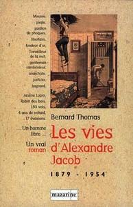 LES VIES D'ALEXANDRE JACOB (1879-1954) - MOUSSE, VOLEUR, ANARCHISTE, BAGNARD...