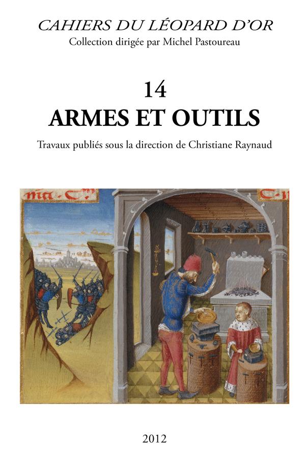 VOLUME 14 : ARMES ET OUTILS. TRAVAUX PUBLIES SOUS LA DIRECTION DE CHRISTIANE RAYNAUD
