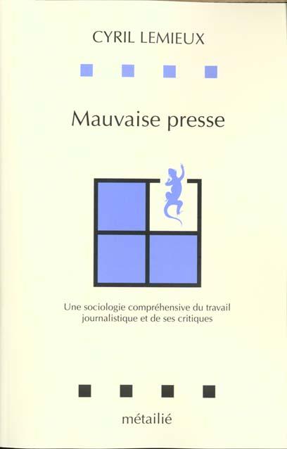 MAUVAISE PRESSE : UNE SOCIOLOGIE COMPREHENSIVE DU TRAVAIL JOURNALISTIQUE ET DE SES CRITIQUES