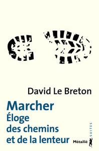 MARCHER - ELOGE DES CHEMINS ET DE LA LENTEUR