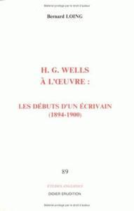 H. G. WELLS A L'OEUVRE - LES DEBUTS D'UN ECRIVAIN (1894-1900)