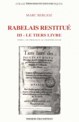 RABELAIS RESTITUE. III - TIERS LIVRE - TOME 1 : DU PROLOGUE AU CHAPITRE XXVIII