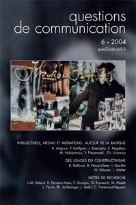 QUESTIONS DE COMMUNICATION, N 6/2004. INTELLECTUELS, MEDIAS ET MEDIAT IONS. AUTOUR DE LA BALTIQUE