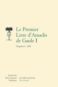 LE PREMIER LIVRE D'AMADIS DE GAULE. I - CHAPITRES I - XXI