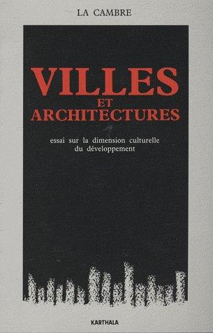 VILLES ET ARCHITECTURES. ESSAI SUR LA DIMENSION CULTURELLE DU DEVELOPPEMENT