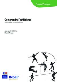 COMPRENDRE L'ATHLETISME - SA PRATIQUE ET SON ENSEIGNEMENT. SA PRATIQU