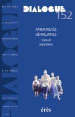 DIALOGUE 152 - PARENTALITES DEFAILLANTES - SOINS ET SEPARATIONS