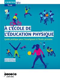 A L'ECOLE DE L'EDUCATION PHYSIQUE - GUIDE PRATIQUE POUR L'ENSEIGNANT A L'ECOLE PRIMAIRE