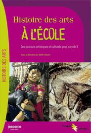HISTOIRE DES ARTS A L'ECOLE - DES PARCOURS ARTISTIQUES ET CULTURELS POUR LE CYCLE 3