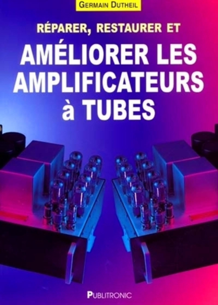 REPARER, RESTAURER ET AMELIORER LES AMPLIFICATEURS A TUBES