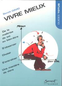 VIVRE MIEUX - DE LA MAITRISE DE SOI AU BIEN-ETRE