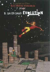 LES INDICES PENSABLES, TOME 2 - UN OS DANS L'EVOLUTION