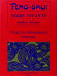 FENG-SHUI, TERRE VIVANTE - TRAITE DE GEOMANCIE CHINOISE