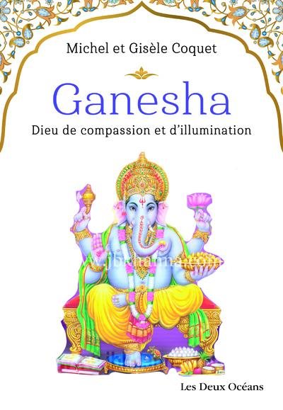 GANESHA - DIEU DE COMPASSION ET D'ILLUMINATION