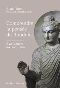 COMPRENDRE LA PENSEE DU BOUDDHA - A LA LUMIERE DU CANON PALI