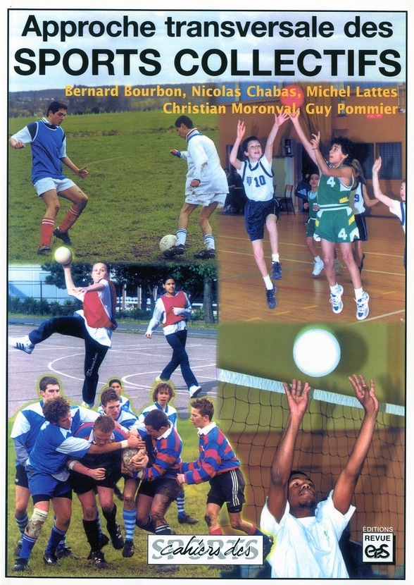 APPROCHE TRANSVERSALE DES SPORTS COLLECTIFS. FOOTBALL - VOLLEY-BALL - RUGBY - BASKET-BALL - HANDBALL