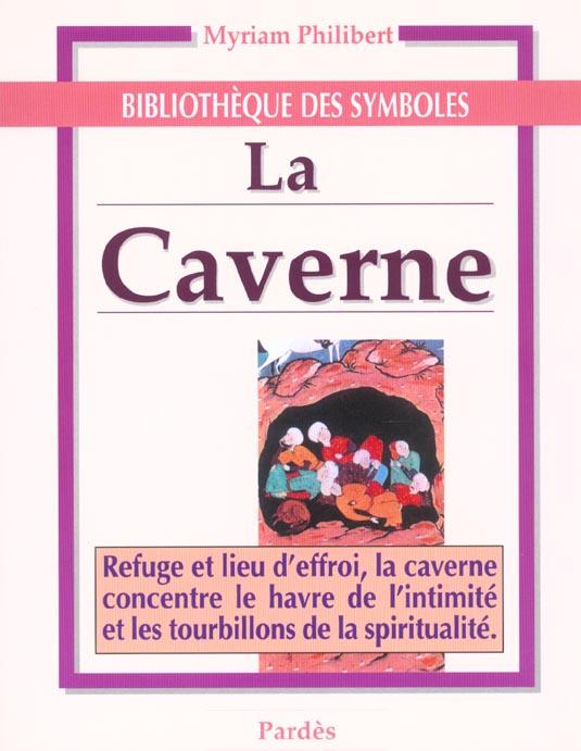 LA CAVERNE : REFUGE ET LIEU D'EFFROI, LA CAVERNE CONCENTRE LE HAVRE DE L'INTIMITE ET LES TOURBILLONS