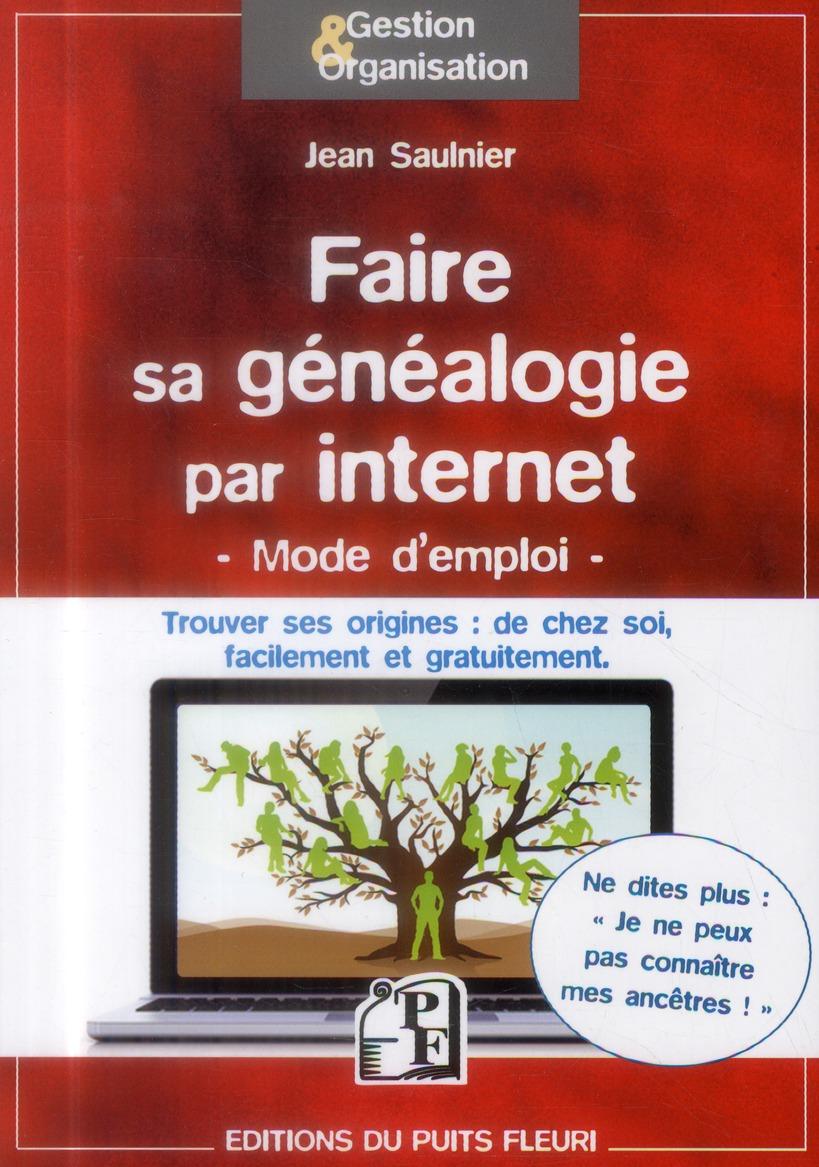 FAIRE SA GENEALOGIE PAR INTERNET - MODE D'EMPLOI - TROUVER SES ORIGINES : DE CHEZ SOI, FACILEMENT ET