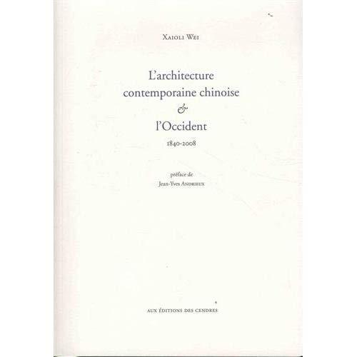 L ARCHITECTURE CONTEMPORAINE CHINOISE  &  L OCCIDENT (1840-2008)