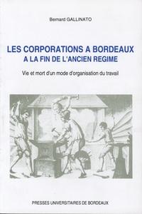 LES CORPORATIONS A BORDEAUX A LA FIN DE L'ANCIEN REGIME. VIE ET MORT  D'UN MODE D'ORGANISATION DU TR