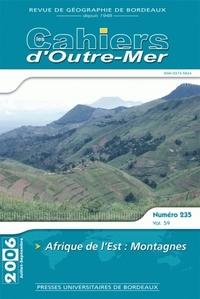 LES CAHIERS D'OUTRE-MER, N  235/TOME LIX. JUILLET-SEPTEMBRE 2006. AFR IQUE DE L'EST : MONTAGNES