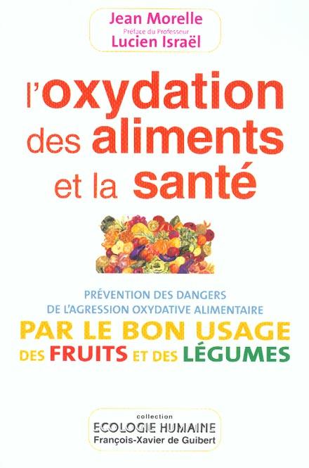 L'OXYDATION DES ALIMENTS ET LA SANTE - PREVENTION DES DANGERS DE L'AGRESSION OXYDATIVE ALIMENTAIRE P