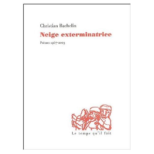 NEIGE EXTERMINATRICE POEMES, 1967-2003