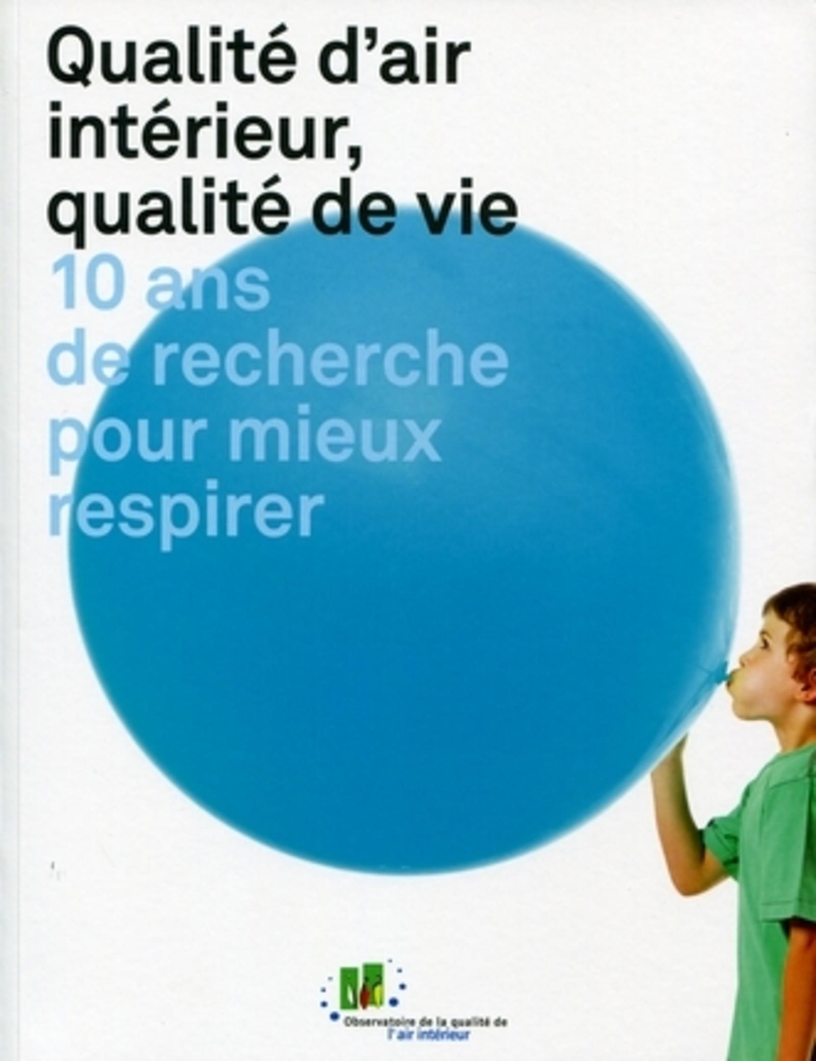 QUALITE D'AIR INTERIEUR, QUALITE DE VIE. 10 ANS DE RECHERCHEPOUR MIEUX RESPIRER - 10 ANS DE RECHERCH