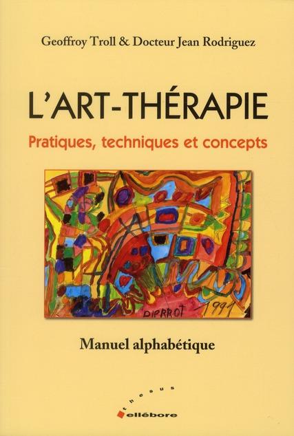 L'ART-THERAPIE - PRATIQUES, TECHNIQUES ET CONCEPTS