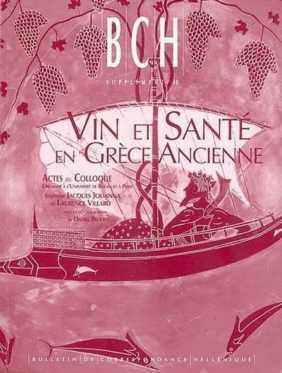 VIN ET SANTE EN GRECE ANCIENNE ACTES DU COLLOQUE ORGANISE A L'UNIVERSITE DE ROUEN ET A PARIS (UNIVER