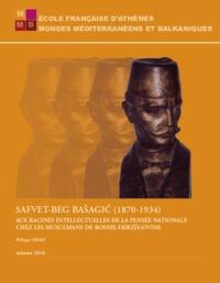 SAFVET-BEG BASAGIC (1870-1934). AUX RACINES INTELLECTUELLES DE LA PENSEE NATIONALE CHEZ LES MUSULMAN