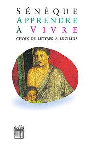 APPRENDRE A VIVRE. CHOIX DE LETTRES A LUCILIUS