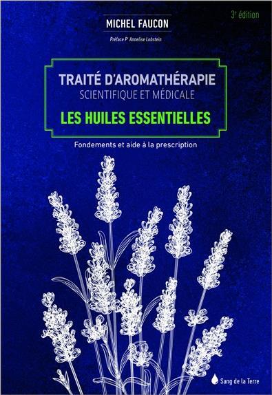 TRAITE D'AROMATHERAPIE SCIENTIFIQUE ET MEDICALE - LES HUILES ESSENTIELLES - FONDEMENTS ET AIDES A LA