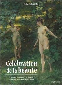 CELEBRATION DE LA BEAUTE - ECOLOGIE PROFONDE : LA FEMME, LA NATURE, L'ART ET LA SPIRITUALITE