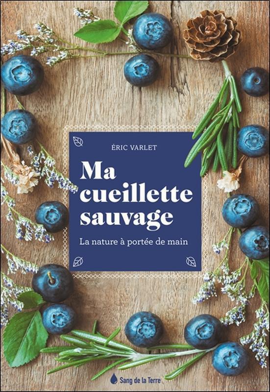 MA CUEILLETTE SAUVAGE - LA NATURE A PORTEE DE MAIN