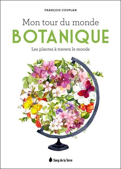 MON TOUR DU MONDE BOTANIQUE - LES PLANTES A TRAVERS LE MONDE