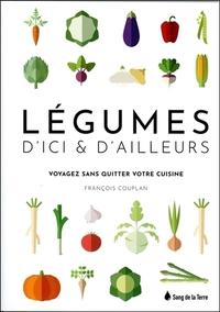 LEGUMES D'ICI & D'AILLEURS - VOYAGEZ SANS QUITTER VOTRE CUISINE