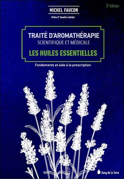 TRAITE D'AROMATHERAPIE SCIENTIFIQUE ET MEDICALE - LES HUILES ESSENTIELLES