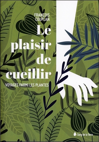 LE PLAISIR DE CUEILLIR - VOYAGES PARMI LES PLANTES