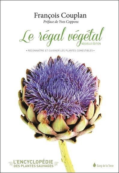 LE REGAL VEGETAL - RECONNAITRE ET CUISINER LES PLANTES COMESTIBLES