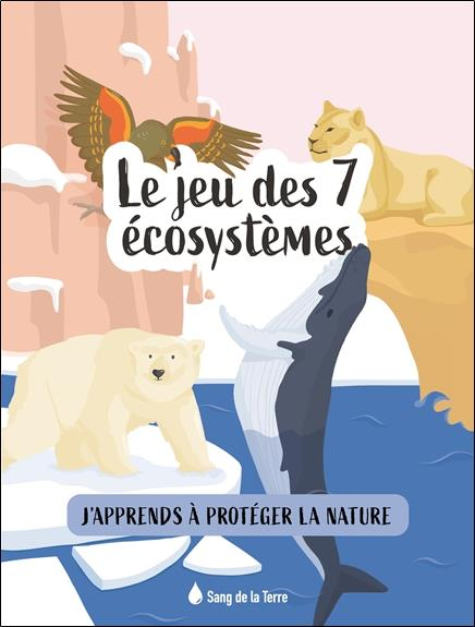LE JEU DES 7 ECOSYSTEMES - J'APPRENDS A PROTEGER LA NATURE